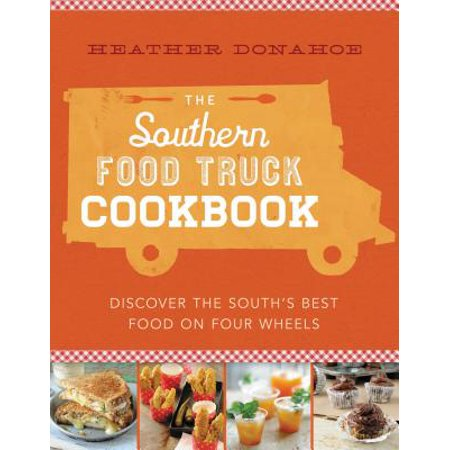 The Southern Food Truck Cookbook : Discover the South's Best Food on Four