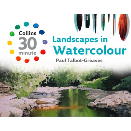 Landscapes in Watercolour (Collins 30-Minute Painting) - (30 Minutes Or Less Painting Our Guns)