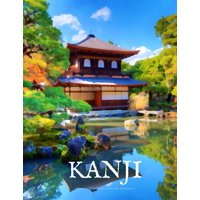 Kanji Characters and Kana Notebooks: Kanji Practice Workbook and Notebook: The Ultimate Way to Practice Kanji, Making It Quick and Easy to Master Kanji Characters and Kana Scripts in Your Own Notebook