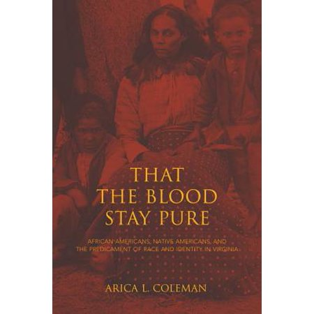 That the Blood Stay Pure : African Americans, Native Americans, and the Predicament of Race and Identity in Virginia