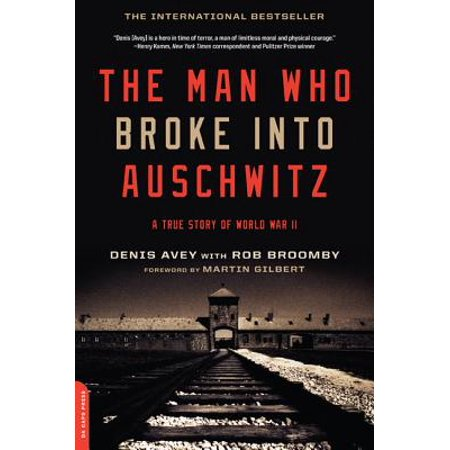 The Man Who Broke Into Auschwitz : A True Story of World War