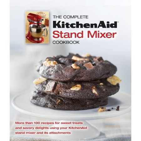 The Complete Kitchen Aid Stand Mixer Cookbook The Complete KitchenAid Stand Mixer Cookbook by Editors of Publication International