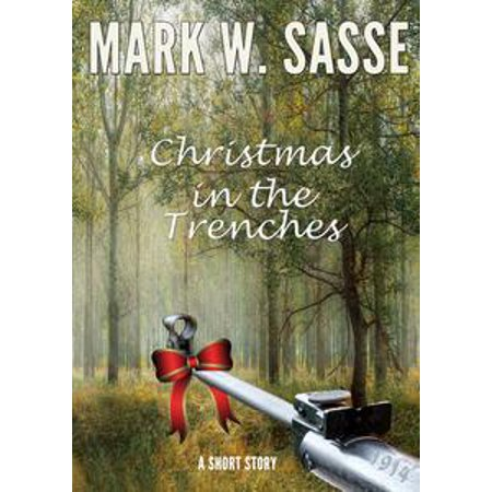 Christmas in the Trenches, 1914: A Short Story - eBook ()