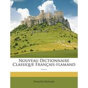 Nouveau Dictionnaire Classique Francais-Flamand ......