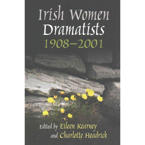 Irish Women Dramatists: 1908-2001