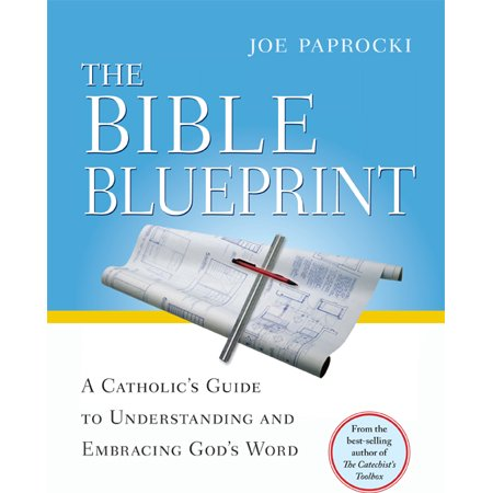 The Bible Blueprint : A Catholic's Guide to Understanding and Embracing God's