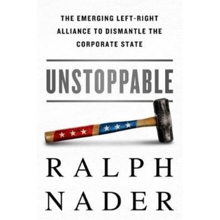 Unstoppable  The Emerging Left Right Alliance To Dismantle The Corporate State