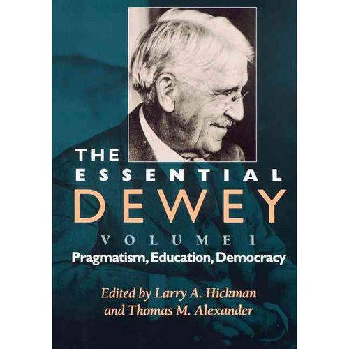 The Essential Dewey: Pragmatism, Education, Democracy