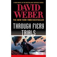 Through Fiery Trials : A Novel in the Safehold Series