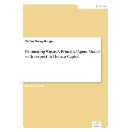 Eliminating Waste  A Principal Agent Model With Respect To Human Capital