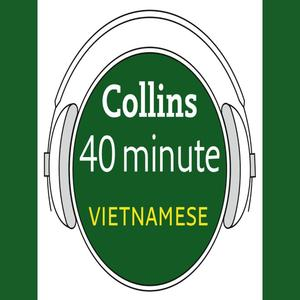 Vietnamese in 40 Minutes: Learn to speak Vietnamese in minutes with Collins - Audiobook
