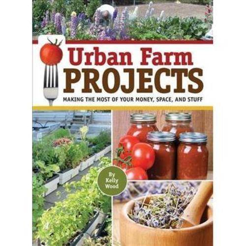 Urban Farm Projects: Making the Most of Your Money, Space, and Stuff