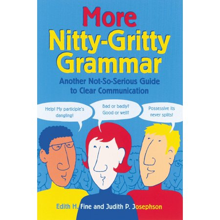 More Nitty-Gritty Grammar : Another Not-So-Serious Guide to Clear Communication