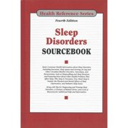 Sleep Disorders Sourcebook : Basic Consumer Health Information about Sleep Disorders, Including Insomnia, Sleep Apnea and Snoring, Jet Lag and Other Circadian Rhythm Disorders, Narcolepsy, and Parasomnias, Such as Sleepwalking and Sleep Paralysis, and Featuring Facts about Other Healt