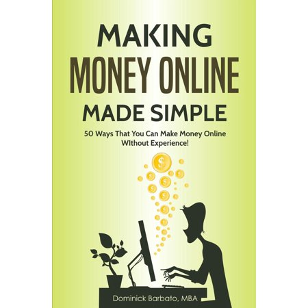 Making Money Online Made Simple - 50 Ways That You Can Make Money Online Without Experience - eBook