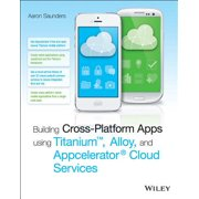 Building Cross-Platform Apps using Titanium, Alloy, and Appcelerator Cloud Services - eBook