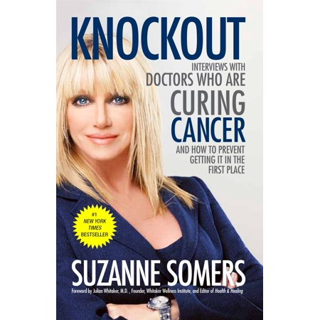 Knockout : Interviews with Doctors Who Are Curing Cancer--And How to Prevent Getting It in the First (Best Place To Plant Knockout Roses)