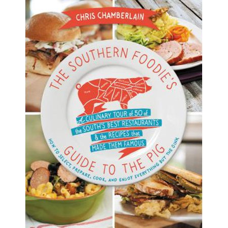 The Southern Foodie's Guide to the Pig : A Culinary Tour of the South's Best Restaurants and the Recipes That Made Them
