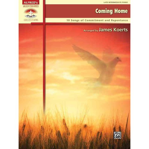 Coming Home: 10 Songs of Commitment and Repentance: Late Intermediate Piano