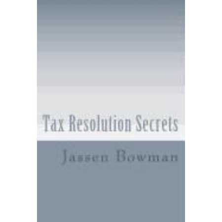 Tax Resolution Secrets  Discover The Exact Methods Used By Tax Professionals To Reduce And Permanently Resolve Your Irs Tax Debts