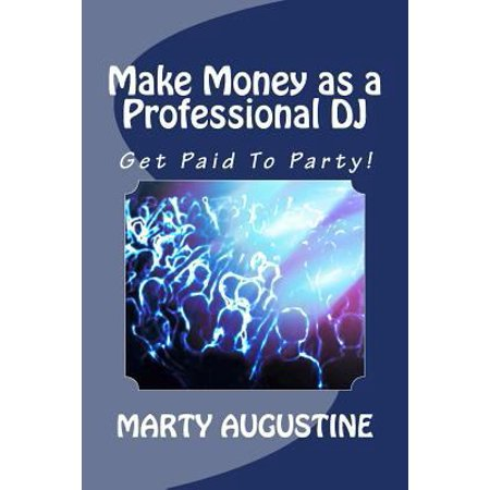 Make Money As A Professional Dj  Get Paid To Party