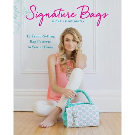 Signature Bags : 12 Trend-Setting Bag Patterns to Sew at Home