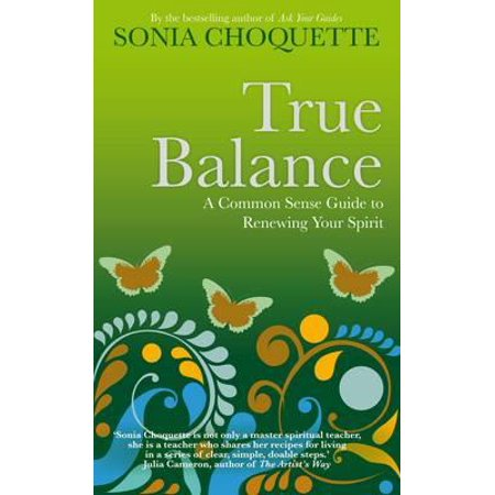 True Balance : A Commonsense Guide to Renewing Your - Spirit Guides