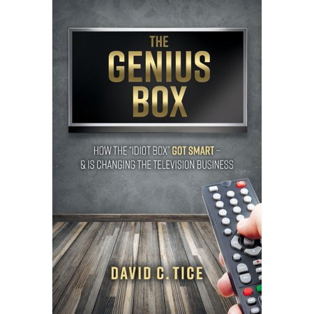 """The Genius Box : How the """"Idiot Box"""" Got Smart –  And Is Changing the Television Business"""