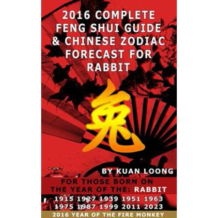 - 2016 Rabbit Feng Shui Guide & Chinese Zodiac Forecast - eBook