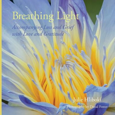 Breathing Light : Accompanying Loss and Grief with Love and Gratitude