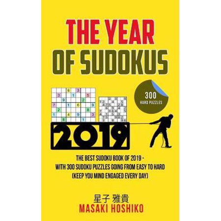 The Year Of Sudokus : The Best Sudoku Book Of 2019 - With 300 Sudoku Puzzles Going From Easy To Hard (Keep You Mind Engaged Every (Best Pixel Games 2019)