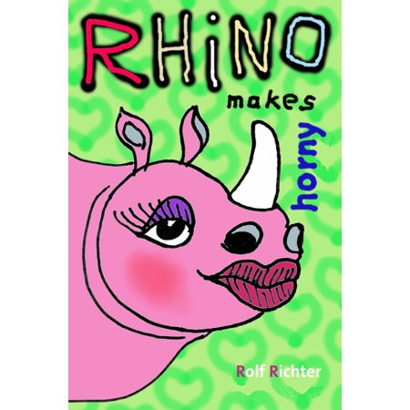 Rhino makes horny - eBook (Best Way To Make A Girl Horny)