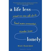 A Life Less Lonely: What We Can All Do to Lead More Connected, Kinder Lives - eBook