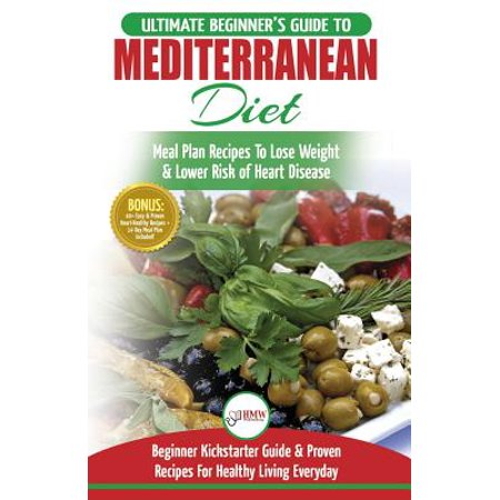 Mediterranean Diet : The Ultimate Beginner's Guide & Cookbook to Mediterranean Diet Meal Plan Recipes to Lose Weight, Lower Risk of Heart Disease (14 Day Meal Plan, 40+ Easy & Proven Heart Healthy