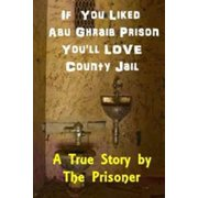 If You Liked Abu Ghraib Prison You'll Love County Jail - eBook