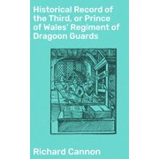Historical Record of the Third, or Prince of Wales' Regiment of Dragoon Guards - eBook