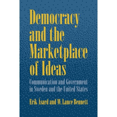 Democracy and the Marketplace of Ideas : Communication and Government in Sweden and the United (United States Government Democracy In Action Answers)