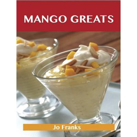 Mango Greats: Delicious Mango Recipes, The Top 80 Mango Recipes - eBook (Mango Margarita Recipe)
