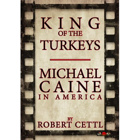 - King of the Turkeys: Michael Caine in America - eBook
