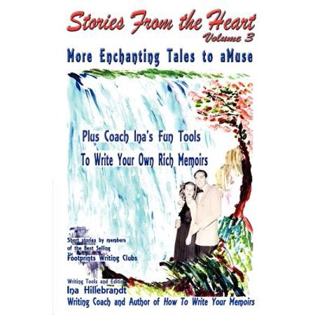 Stories from the Heart, Vol. 3 : More Enchanting Tales to Amuse, Plus Tools from Coach Ina to Write Your Own Memoirs