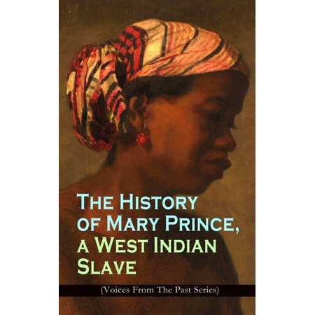 The History of Mary Prince, a West Indian Slave (Voices From The Past Series) -
