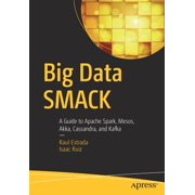Big Data Smack : A Guide to Apache Spark, Mesos, Akka, Cassandra, and Kafka