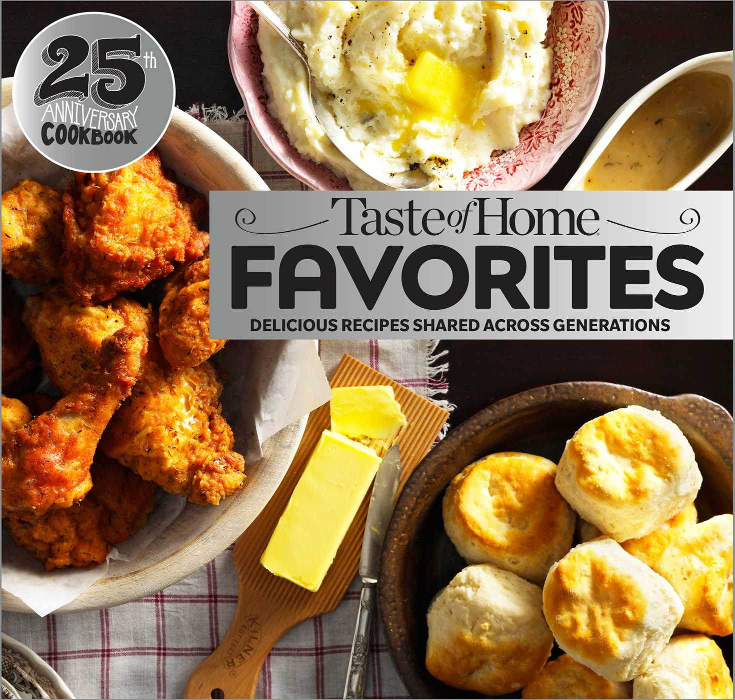 Taste of Home Favorites--25th Anniversary Edition : Delicious Recipes Shared Across Generations