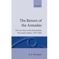 The Return of the Armadas : The Last Years of the Elizabethan War Against Spain, 1595-1603