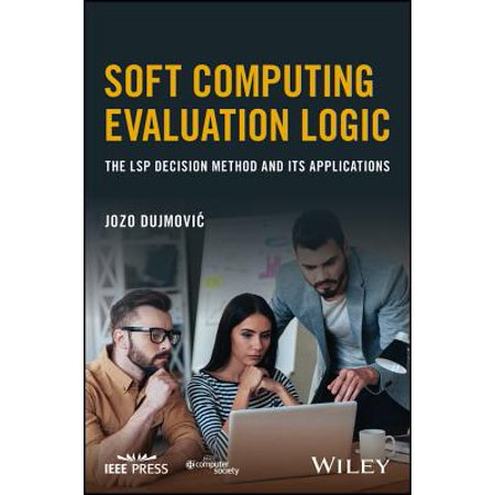 Soft Computing Evaluation Logic : The Lsp Decision Method and Its