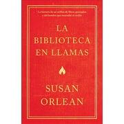 La Biblioteca En Llamas : Historia de Un Millón de Libros Quemados Y El Hombre Que Encendió La Cerilla