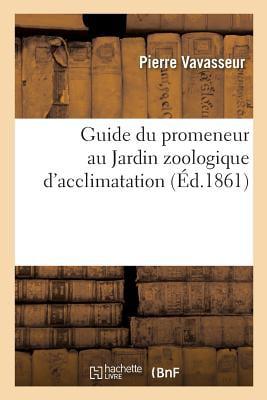 Guide Du Promeneur Au Jardin Zoologique D Acclimatation Avril