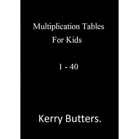 Multiplication Tables For Kids 1: 40. - eBook (Best Multiplication Table App)