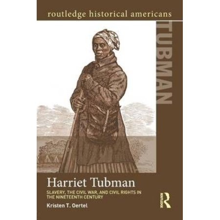 Harriet Tubman  Slavery  The Civil War  And Civil Rights In The Nineteenth Century
