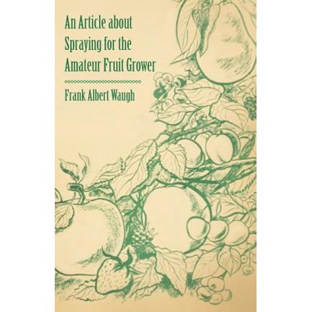 An Article about Spraying for the Amateur Fruit Grower (Amateur Fruit)